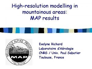 Highresolution modelling in mountainous areas MAP results Evelyne