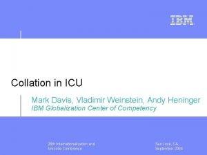 Collation in ICU Mark Davis Vladimir Weinstein Andy