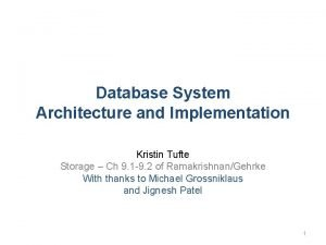 Database System Architecture and Implementation Kristin Tufte Storage