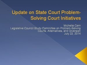Update on State Court Problem Solving Court Initiatives