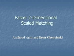 Faster 2 Dimensional Scaled Matching Amihood Amir and