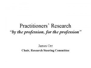 Practitioners Research by the profession for the profession