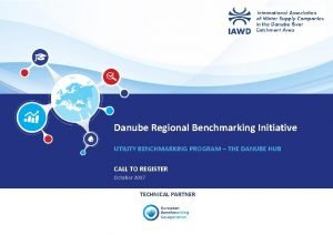 Danube Regional Benchmarking Initiative UTILITY BENCHMARKING PROGRAM THE