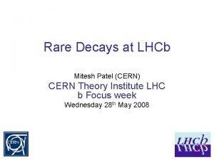 Rare Decays at LHCb Mitesh Patel CERN CERN
