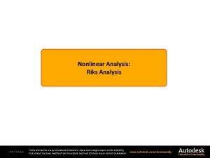 Nonlinear Analysis Riks Analysis 2011 Autodesk Freely licensed