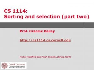 CS 1114 Sorting and selection part two Prof