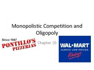 Monopolistic Competition and Oligopoly Chapter 10 Monopolistic Competition