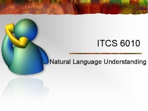 ITCS 6010 Natural Language Understanding Natural Language Processing
