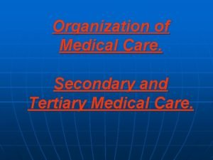 Organization of Medical Care Secondary and Tertiary Medical