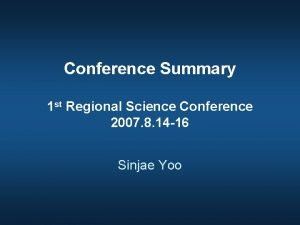 Conference Summary 1 st Regional Science Conference 2007