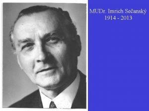 MUDr Imrich Seansk 1914 2013 MUDr Imrich Seansk