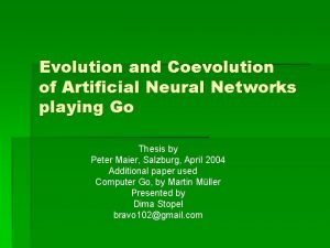 Evolution and Coevolution of Artificial Neural Networks playing