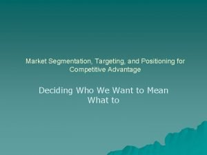 Market Segmentation Targeting and Positioning for Competitive Advantage