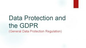 Data Protection and the GDPR General Data Protection