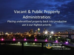 Vacant Public Property Administration Placing underutilized property back