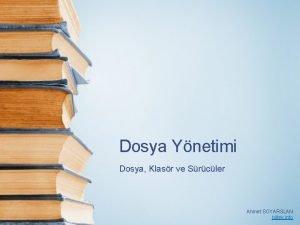 Dosya Ynetimi Dosya Klasr ve Srcler Ahmet SOYARSLAN