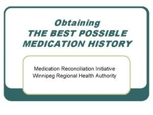 Obtaining THE BEST POSSIBLE MEDICATION HISTORY Medication Reconciliation