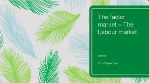 The factor market The Labour market 6 th