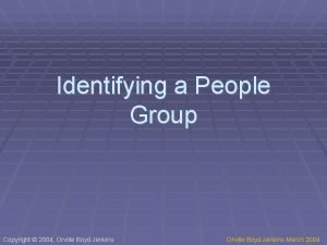 Identifying a People Group Copyright 2004 Orville Boyd