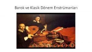 Barok ve Klasik Dnem Enstrmanlar Barok Dnem alglar