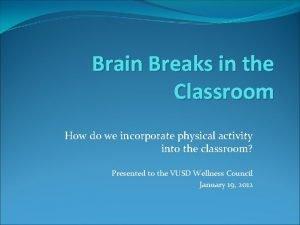Brain Breaks in the Classroom How do we