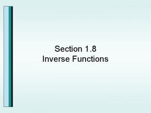Section 1 8 Inverse Functions Inverse Functions The