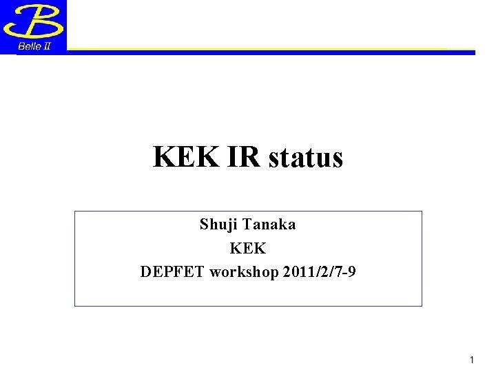 KEK IR status Shuji Tanaka KEK DEPFET workshop