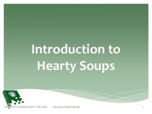 Introduction to Hearty Soups PROPERTY OF PIMA COUNTY