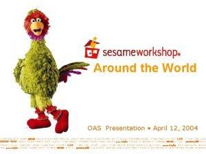 Around the World OAS Presentation April 12 2004