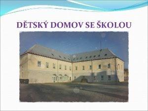 DTSK DOMOV SE KOLOU Obecn informace Dtsk domov
