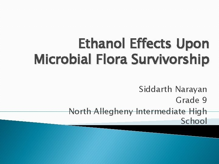 Ethanol Effects Upon Microbial Flora Survivorship Siddarth Narayan
