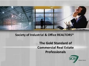 Society of Industrial Office REALTORS The Gold Standard