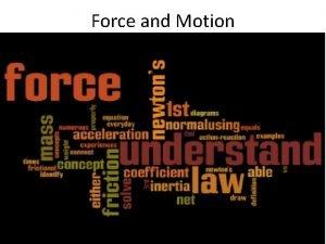 Force and Motion Force and Motion A force