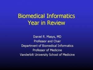 Biomedical Informatics Year in Review Daniel R Masys