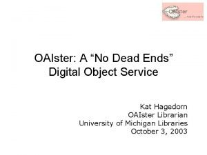OAIster A No Dead Ends Digital Object Service