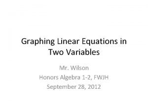 Graphing Linear Equations in Two Variables Mr Wilson