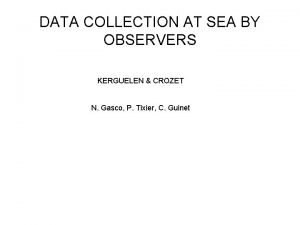 DATA COLLECTION AT SEA BY OBSERVERS KERGUELEN CROZET