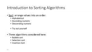 Introduction to Sorting Algorithms Sort arrange values into