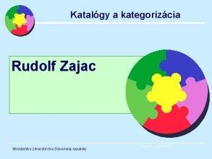 Katalgy a kategorizcia Rudolf Zajac Ministerstvo zdravotnctva Slovenskej