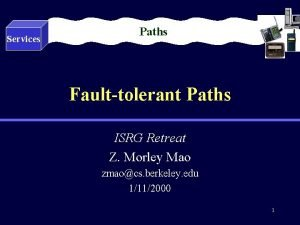 Services Paths Faulttolerant Paths ISRG Retreat Z Morley