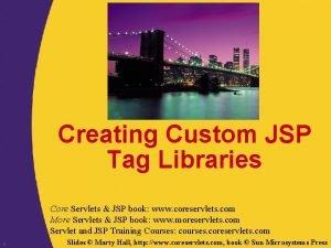 Creating Custom JSP Tag Libraries Core Servlets JSP