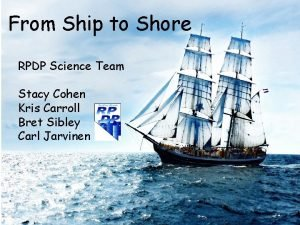 From Ship to Shore RPDP Science Team Stacy