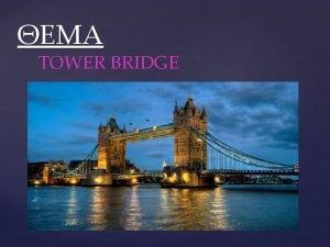TOWER BRIDGE Tower Bridge built 1886 1894 is