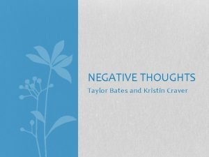 NEGATIVE THOUGHTS Taylor Bates and Kristin Craver Negative