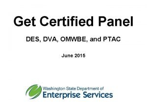 Get Certified Panel DES DVA OMWBE and PTAC