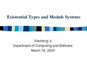 Existential Types and Module Systems Xiaoheng Ji Department