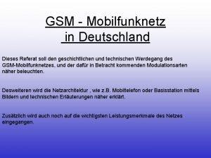 GSM Mobilfunknetz in Deutschland Dieses Referat soll den