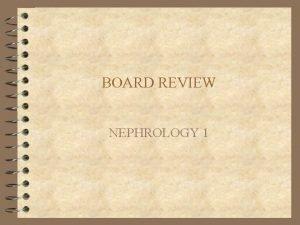 BOARD REVIEW NEPHROLOGY 1 URINALYSIS Proteinuria 1 overflow