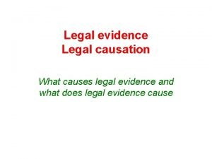 Legal evidence Legal causation What causes legal evidence