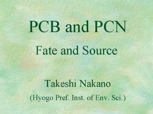 PCB and PCN Fate and Source Takeshi Nakano